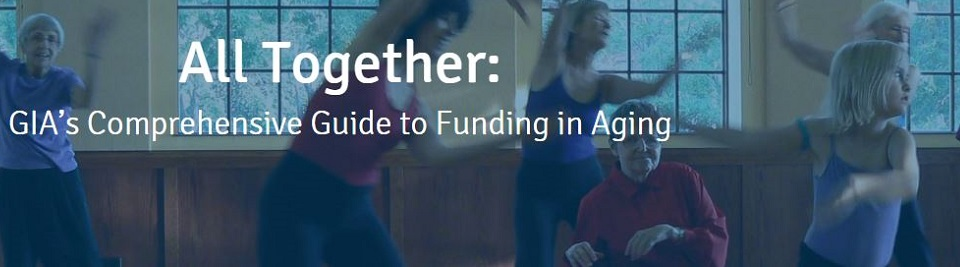Explore All Together:      GIA's Comprehensive Guide to Funding in Aging *Newly Updated*